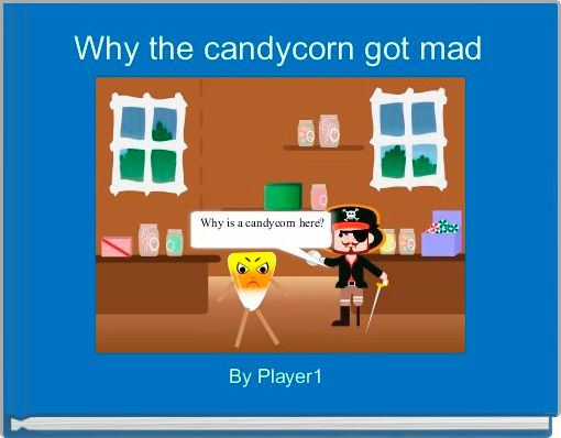 Why the candycorn got mad