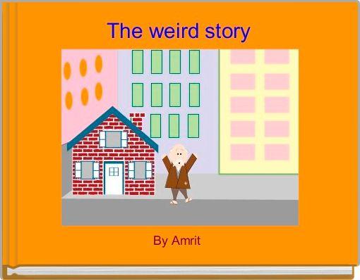 The weird story