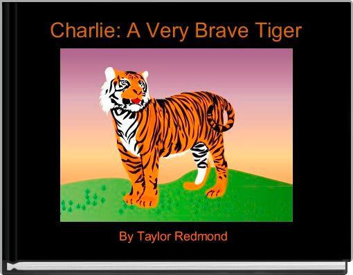 Charlie: A Very Brave Tiger