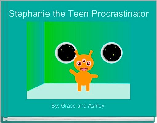 Stephanie the Teen Procrastinator