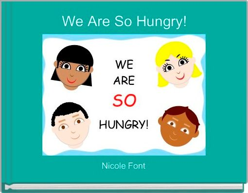 We Are So Hungry!