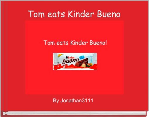 Tom eats Kinder Bueno