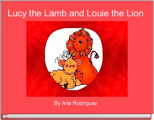 Lucy the Lamb and Louie the Lion