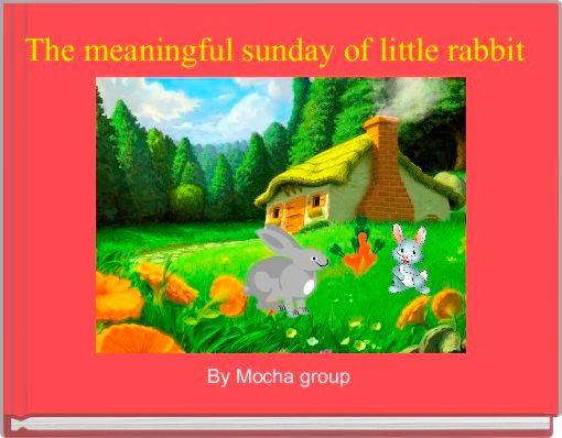 The meaningful sunday of little rabbit