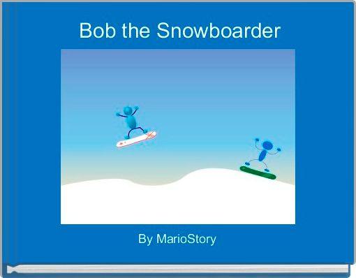 Bob the Snowboarder