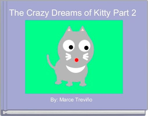 The Crazy Dreams of Kitty Part 2