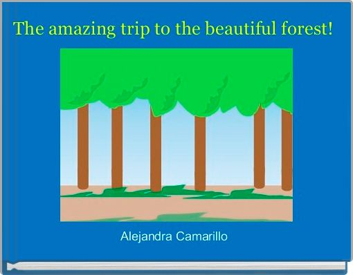 The amazing trip to the beautiful forest!
