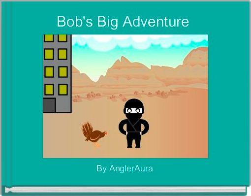 Bob's Big Adventure