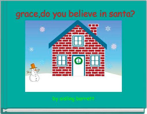 grace,do you believe in santa?