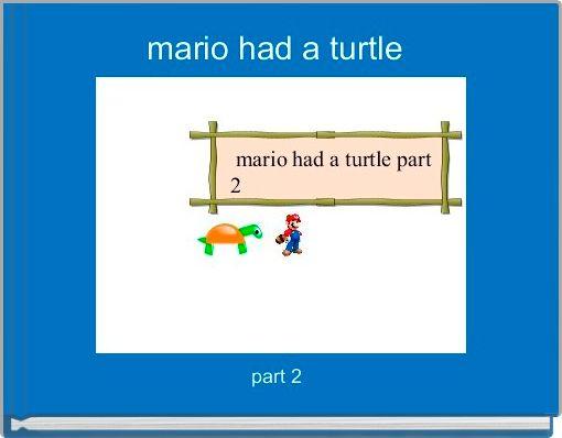 mario had a turtle