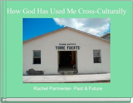How God Has Used Me Cross-Culturally