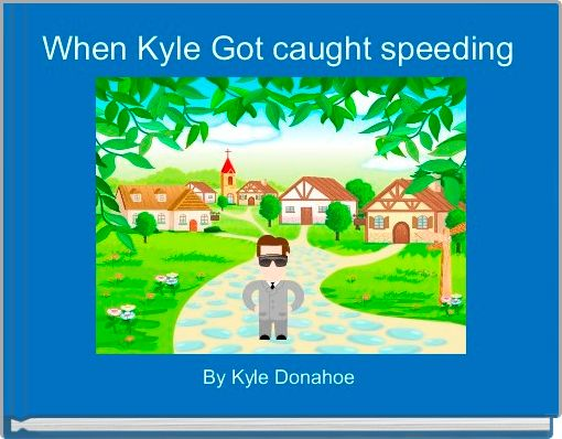 When Kyle Got caught speeding