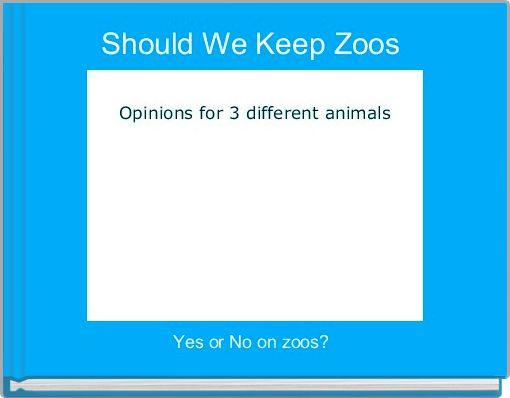 Should We Keep Zoos