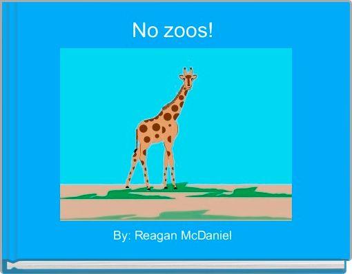 No zoos!