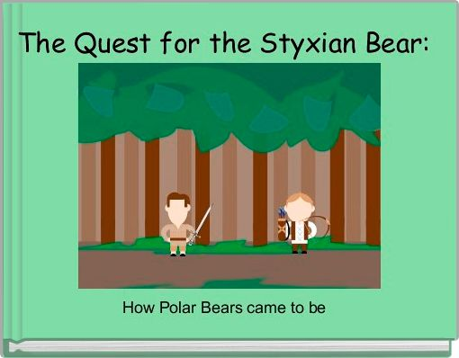 The Quest for the Styxian Bear: