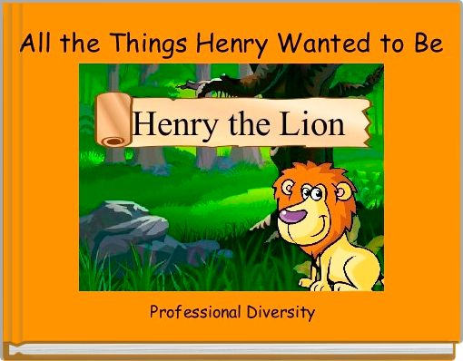 All the Things Henry Wanted to Be