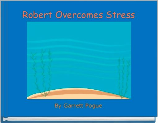 Robert Overcomes Stress