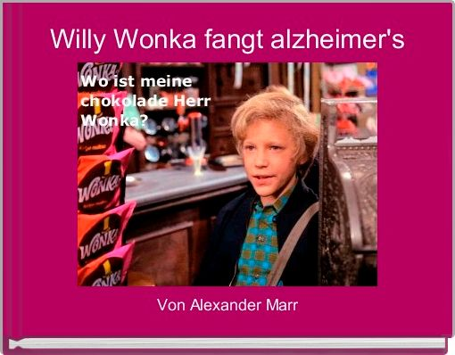 Willy Wonka fangt alzheimer's