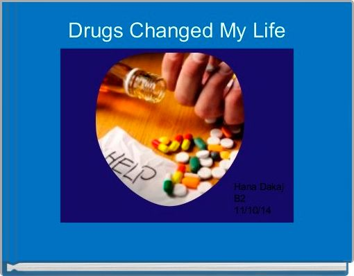 Drugs Changed My Life