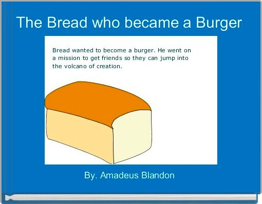 The Bread who became a Burger