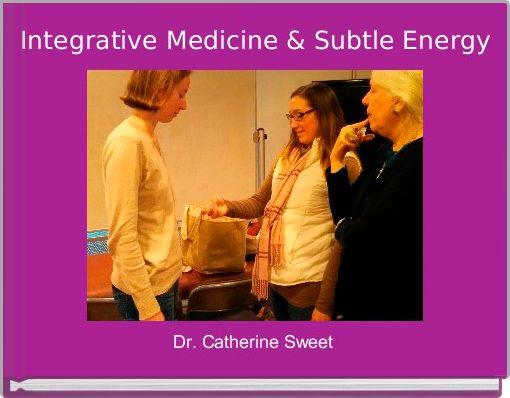Integrative Medicine & Subtle Energy