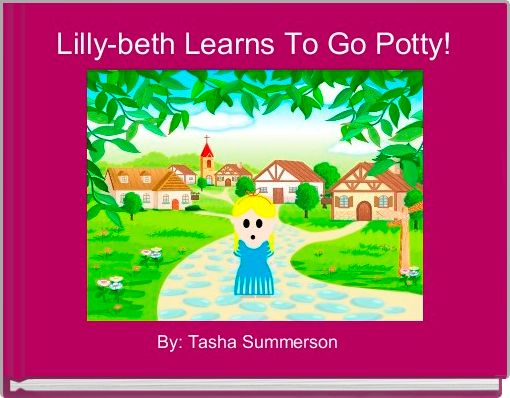 Lilly-beth Learns To Go Potty!