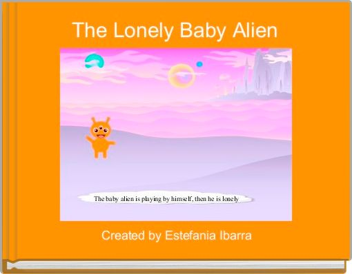 The Lonely Baby Alien