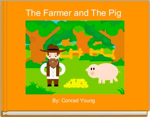 The Farmer and The Pig