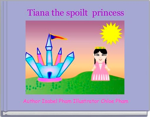 Tiana the spoilt  princess