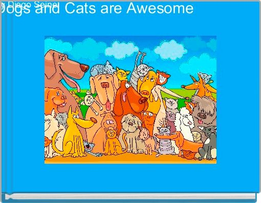 Dogs and Cats are Awesome