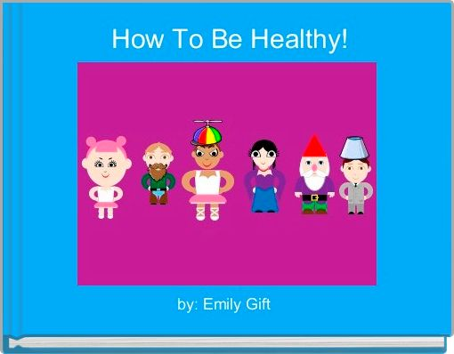 How To Be Healthy!