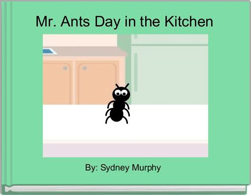 Mr. Ants Day in the Kitchen
