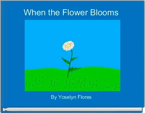 When the Flower Blooms