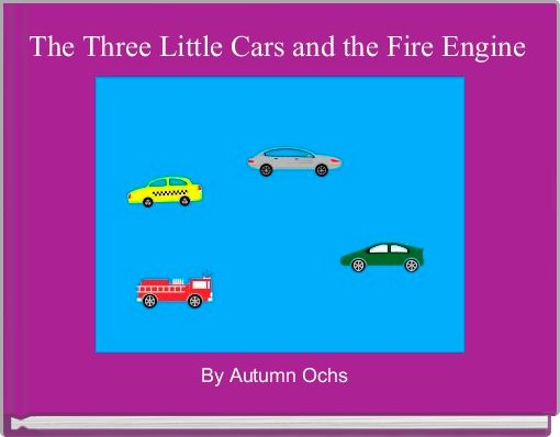 The Three Little Cars and the Fire Engine