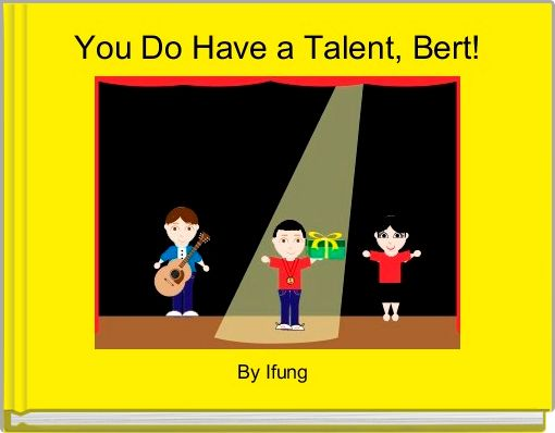 You Do Have a Talent, Bert!