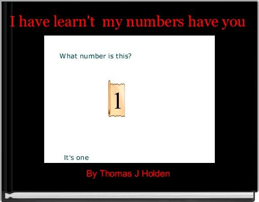 I have learn't  my numbers have you