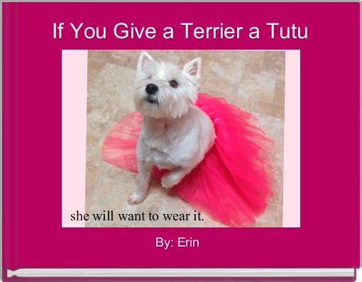 If You Give a Terrier a Tutu