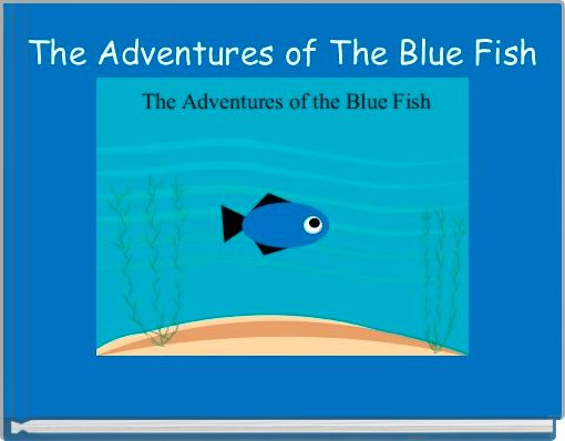 The Adventures of The Blue Fish