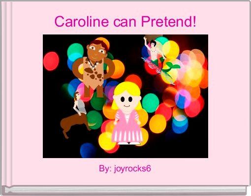 Caroline can Pretend!