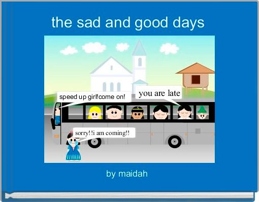 the sad and good days