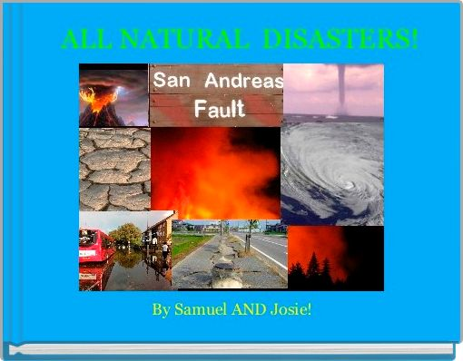 ALL NATURAL  DISASTERS!