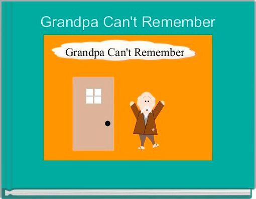 Grandpa Can't Remember