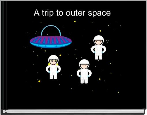 A trip to outer space