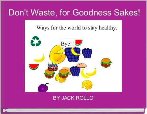 Don't Waste, for Goodness Sakes!
