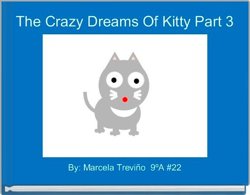 The Crazy Dreams Of Kitty Part 3