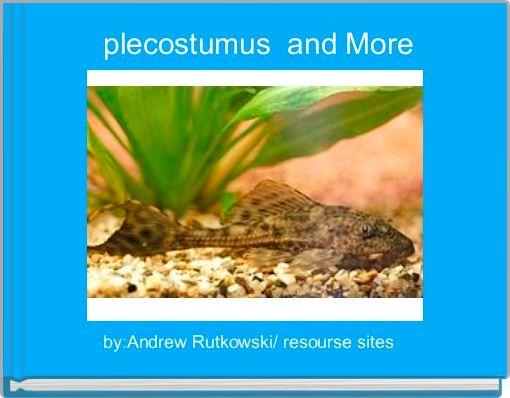 plecostumus  and More