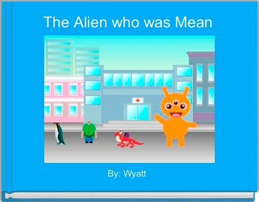 The Alien who was Mean
