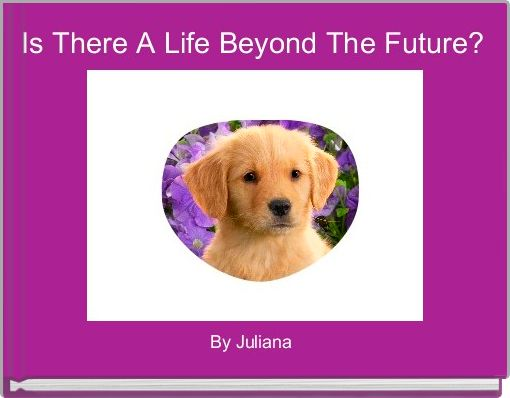 Is There A Life Beyond The Future?