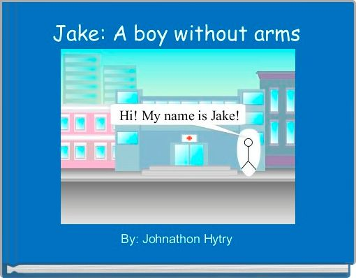 Jake: A boy without arms