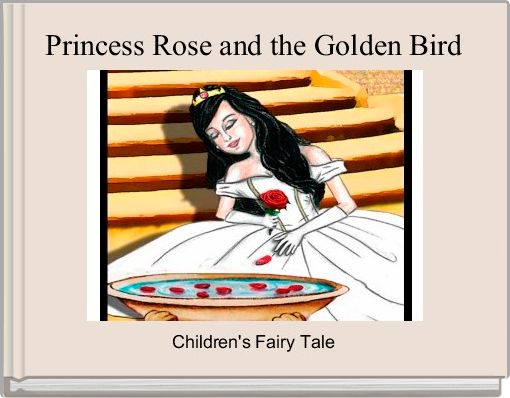 Princess Rose and the Golden Bird